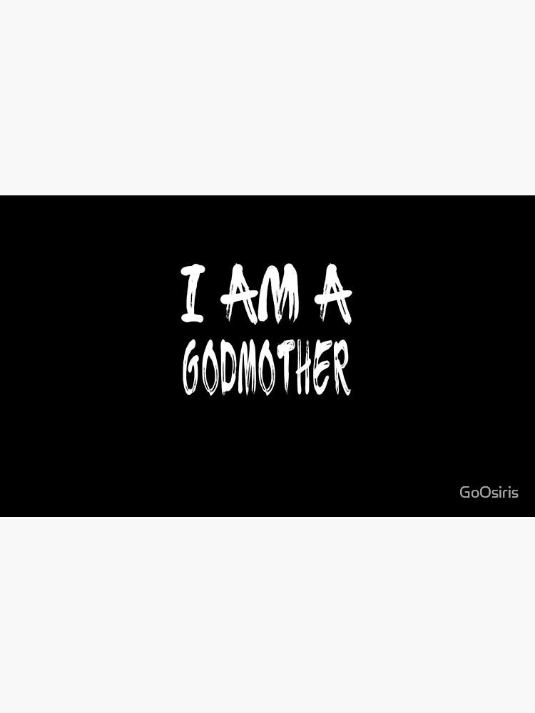 I Am A Godmother de GoOsiris