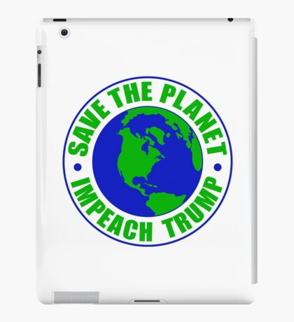Save The Planet Impeach Trump iPad Case/Skin