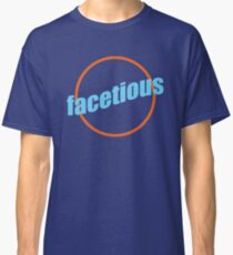 Facetious Classic T-Shirt