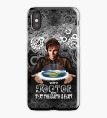 What if The Doctor Says that the earth is FLAT iPhone Case