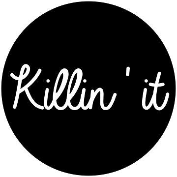 Killin' it by ohmywonder