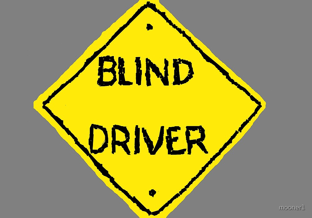 Caution: Blind Driver by mooner1