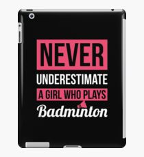Never Underestimate A Girl Who Plays Badminton iPad Case/Skin