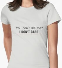 You dont like me, I dont care Women's Fitted T-Shirt