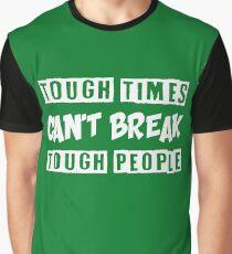 TOUGH TIMES CAN'T BREAK TOUGH PEOPLE Graphic T-Shirt