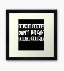 TOUGH TIMES CAN'T BREAK TOUGH PEOPLE Framed Print