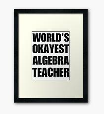 World's Okayest Algebra Teacher Coffee Mug Framed Print