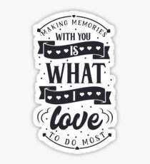 Making memories with You is what I love to do most funny Valentines Day t-shirt Sticker