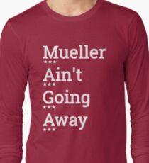 M.A.G.A. - Mueller Ain't Going Away Long Sleeve T-Shirt
