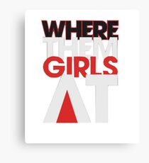 Where the girls at Canvas Print