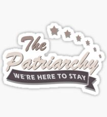 The Patriarchy - We're Here To Stay Sticker