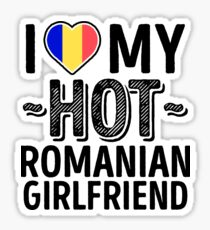 I Love My HOT Romanian Girlfriend - Cute Romania Couples Romantic Love T-Shirts & Stickers Sticker