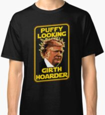 Trump Puffy Looking Girth Hoarder Classic T-Shirt