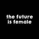 The Future is Female by #PoptART products from Poptart.me