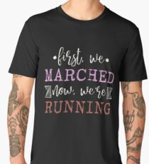 First We Marched Now We're Running Political March T-Shirt Men's Premium T-Shirt