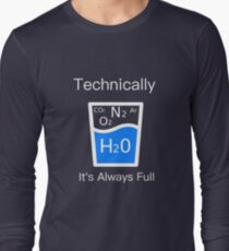 Technically It's Always Full - Science Humor  Long Sleeve T-Shirt
