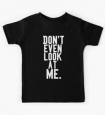 Don't Even Look At Me Kids Tee