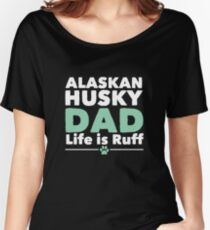 Alaskan Husky Dog Dad Funny Design - Alaskan Husky Dad Life Is Ruff Women's Relaxed Fit T-Shirt
