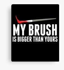 MY BRUSH IS BIGGER THAN YOURS Canvas Print