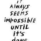 It always seems impossible until it's done by Julia Syrykh
