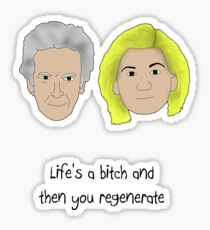 Life's a bitch and then you regenerate (black writing) (12/13) Sticker