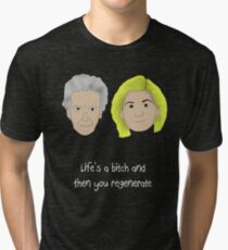 Life's a bitch and then you regenerate (white writing) (12/13) Tri-blend T-Shirt