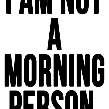 I Am Not a Morning Person by PSstudio