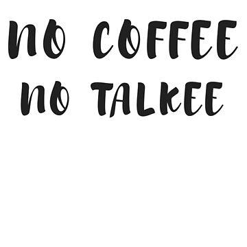 No Coffee No Talkee T-shirt, Ladies Unisex Crewneck Shirt, Funny Coffee T-shirt by 6thave