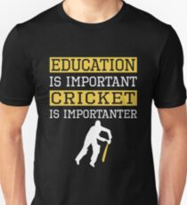 Education Is Important Cricket is Importanter Sports Gift Unisex T-Shirt