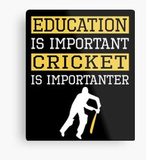 Education Is Important Cricket is Importanter Sports Gift Metal Print