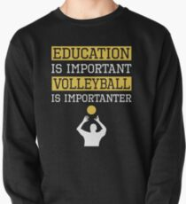 Education Is Important Volleyball is Importanter Sports Gift Pullover