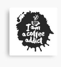 I am a Coffee Addict Calligraphy and Blot Canvas Print