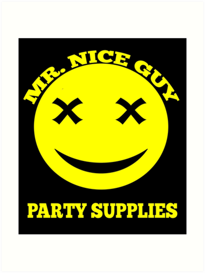 Mr Nice Guy Party Supplies Half Baked Movie Quote Art Print By Everything Shop