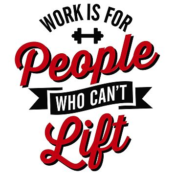 Work is for people who can't lift by LaundryFactory