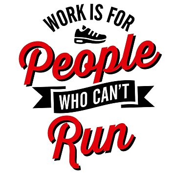 Work is for people who can't run by LaundryFactory