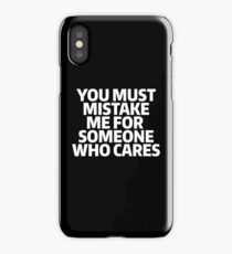 You Must Mistake Me For Someone Who Cares iPhone Case/Skin