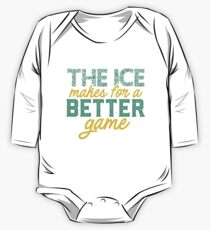 The Ice Makes For A Better Game One Piece - Long Sleeve