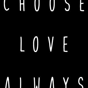 choose love always by ciciyu