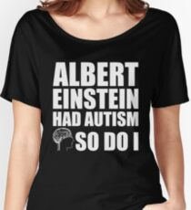 AUTISM AWARE - Albert Einstein had Autism SO DO I Women's Relaxed Fit T-Shirt
