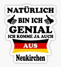 Geschenk Natürlich Genial komme aus Neukirchen Sticker