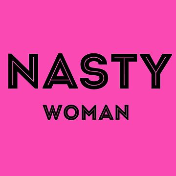 Nasty Woman by grinningskull