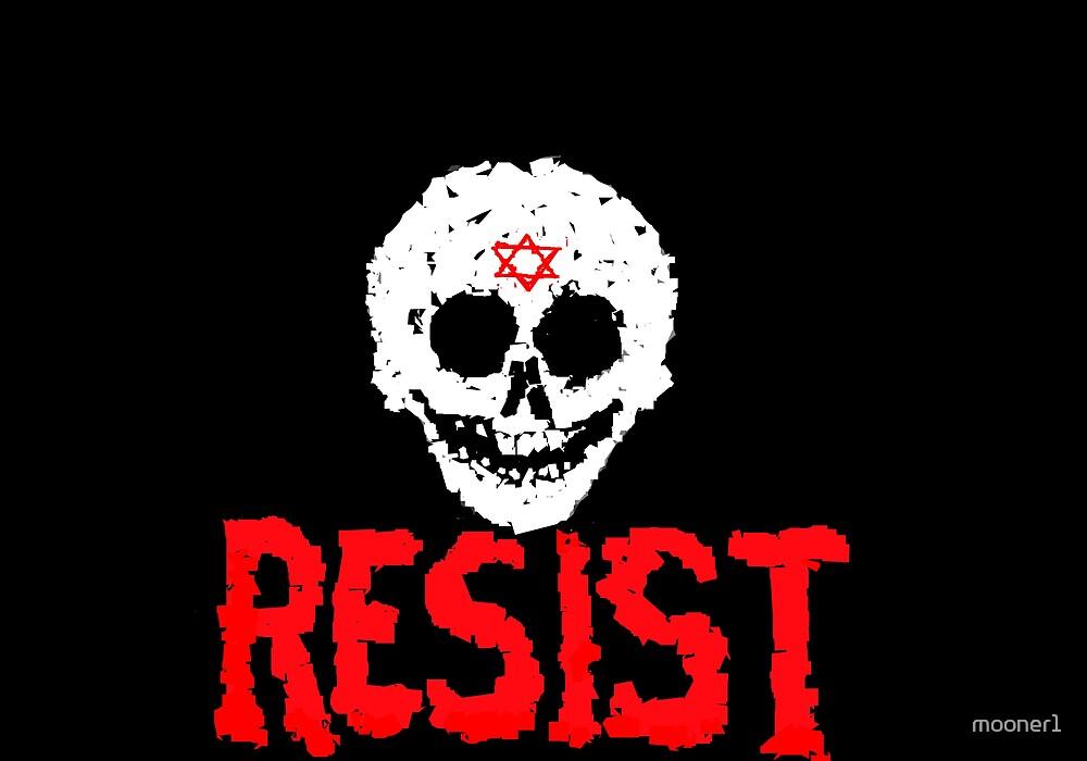 RESIST !!! **** by mooner1