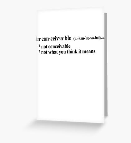 inconceivable - not what you think it means Greeting Card