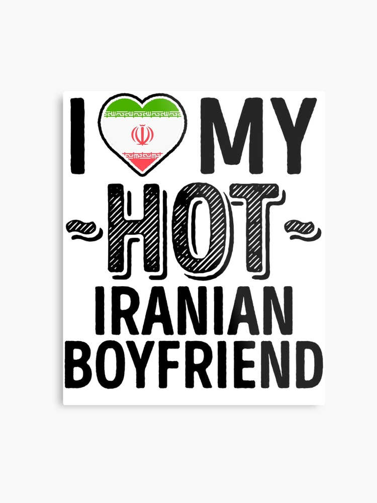 I Love My HOT Iranian Boyfriend - Cute Iran Couples Romantic Love T-Shirts  & Stickers | Metal Print