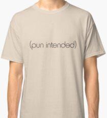 (pun intended) Classic T-Shirt