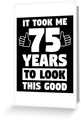 75 Years To Look This Good 75th Birthday Gift By Davdmark