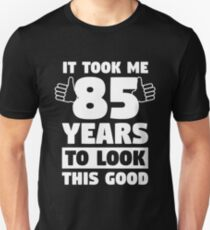 85 Years To Look This Good 85th Birthday Gift Unisex T Shirt