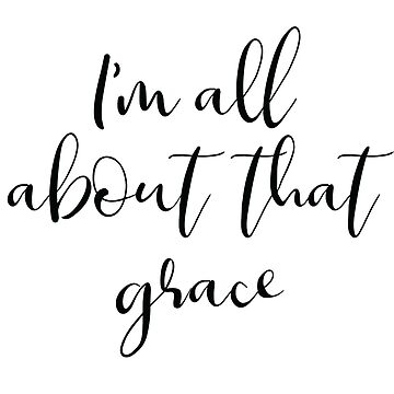 All About That Grace by MarisaEikenbrry