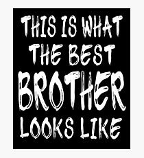 This Is What The Best Brother Looks Like Photographic Print