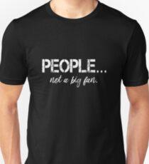 People... Not A Big Fan. Unisex T-Shirt